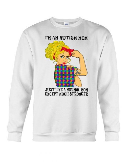I'm an Autism mom Just like a normal mom except much stronger Sweatshirt