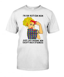 I'm an Autism mom Just like a normal mom except much stronger T-shirt