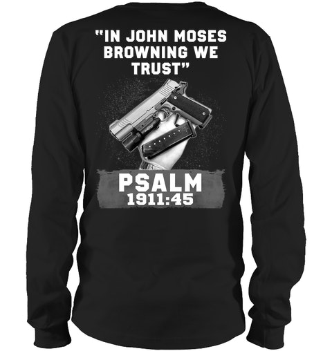 In John Moses Browning We Trust Psalm 1911 45 long sleeve