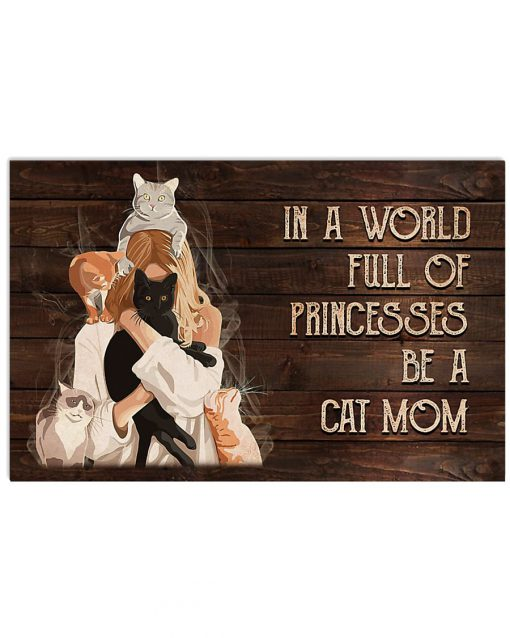 In a world full of princesses Be a cat mom poster