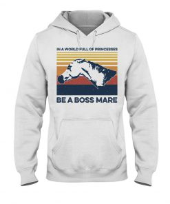 In a world full of princesses be a boss mare hoodie
