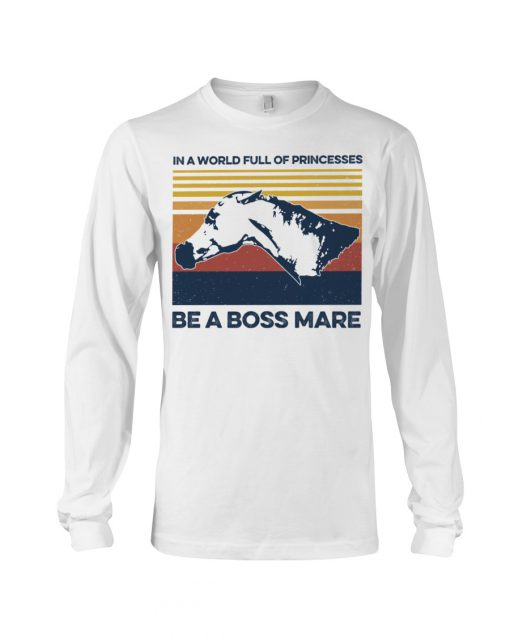 In a world full of princesses be a boss mare long sleeve