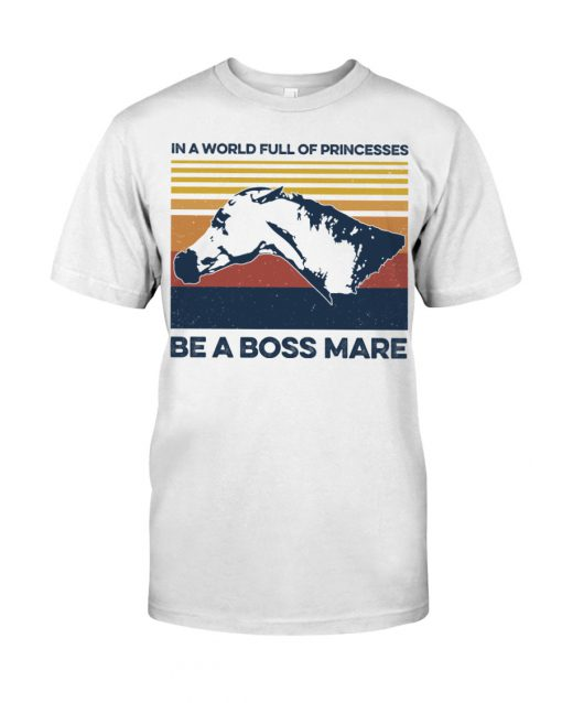 In a world full of princesses be a boss mare shirt