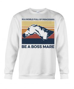 In a world full of princesses be a boss mare sweatshirt