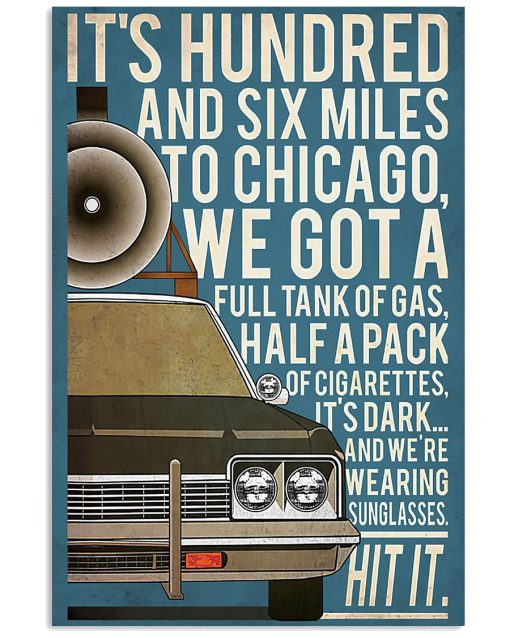 It's hundred and six miles to Chicago We got a full tank of gas half a pack of cigarettes poster