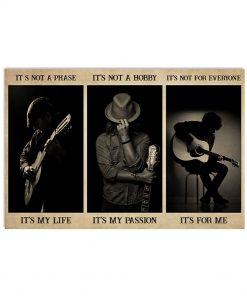 It's not a phase It's my life It's not a hobby It's my passion It's not everyone It's for me Guitarist poster 2