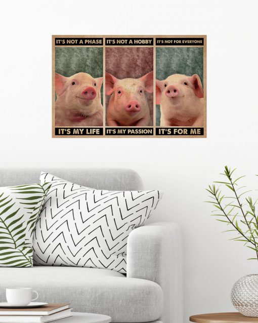 It's not a phase It's my life It's not a hobby It's my passion It's not everyone It's for me Pig poster 1