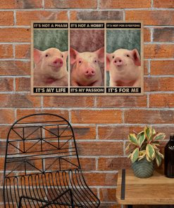 It's not a phase It's my life It's not a hobby It's my passion It's not everyone It's for me Pig poster 5