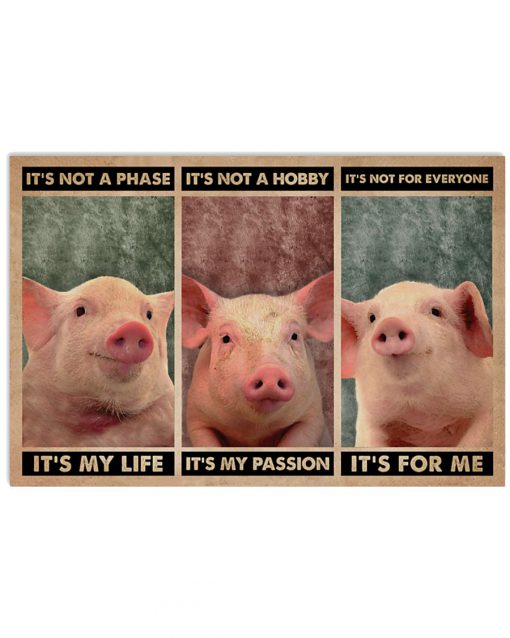 It's not a phase It's my life It's not a hobby It's my passion It's not everyone It's for me Pig poster