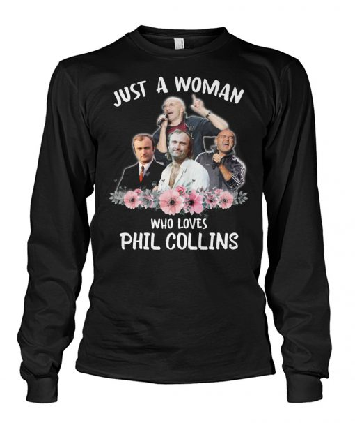 Just a woman who loves Phil Collins long sleeve