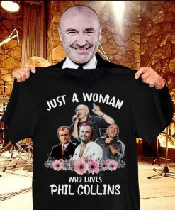 Just a woman who loves Phil Collins shirt 0