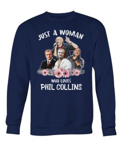Just a woman who loves Phil Collins sweatshirt