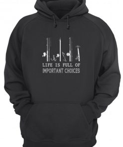 Life is full of important choices Fishing hoodie