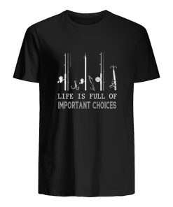 Life is full of important choices Fishing shirt