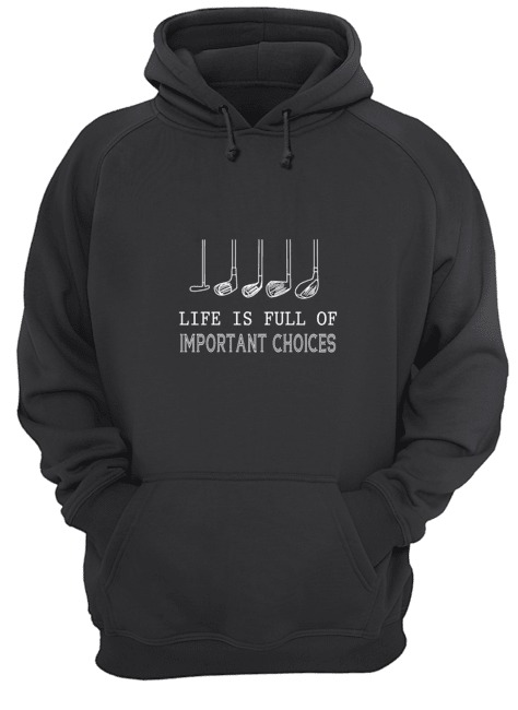 Life is full of important choices Golf Hoodie