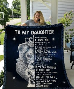 Lion King To my daughter Never forget that I love you Everyday may not be good but find something good in everyday Dad fleece blanket