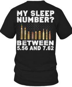 My Sleep Number Between 5.56 And 7.62 shirt