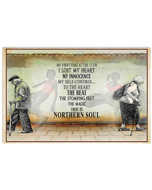 My first time at the club I lost my heart my innocence my self-control to the heart the beat the stomping feet the magic that is northern soul poster