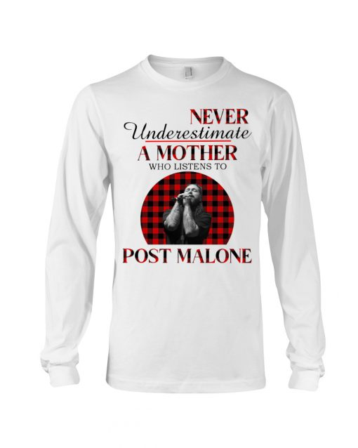 Never underestimate a mother who listens to Post Malone long sleeve