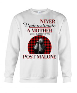 Never underestimate a mother who listens to Post Malone sweatshirt