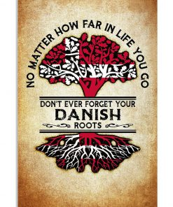 No matter how far if life you go Don't ever forget your Danish poster