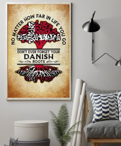 No matter how far if life you go Don't ever forget your Danish poster1