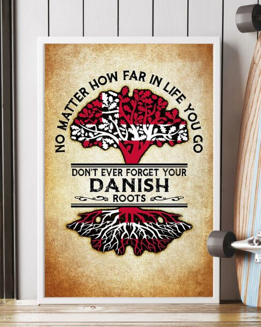 No matter how far if life you go Don't ever forget your Danish poster2