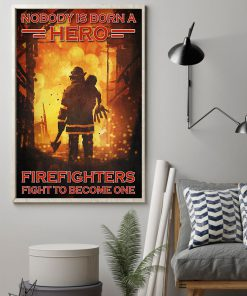 Nobody is born a hero Firefighters fight to become one poster 2