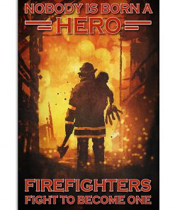 Nobody is born a hero Firefighters fight to become one poster 3