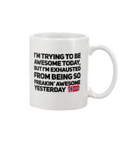 Norwegian I'm trying to be awesome today But I'm exhausted from being so freakin' awesome yesterday mug 1
