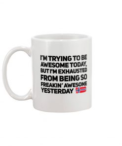 Norwegian I'm trying to be awesome today But I'm exhausted from being so freakin' awesome yesterday mug 2