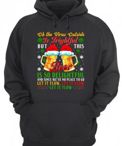 Oh the virus outside is frightful but this beer is so delightful and since we've no place to go Let it flow Let it flow Hoodie