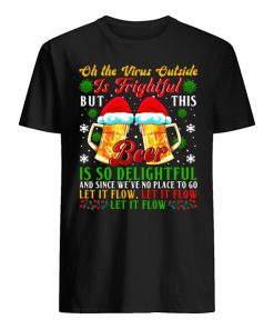 Oh the virus outside is frightful but this beer is so delightful and since we've no place to go Let it flow Let it flow T-shirt