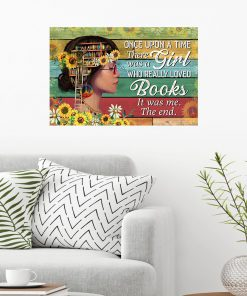 Once upon a time there was a girl who really loved books It was me Sunflower poster 1