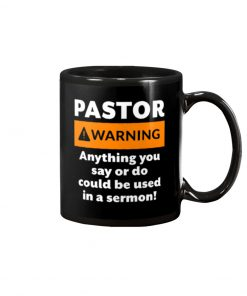 Pastor Warning Anything you say or do could be used in a sermon mug 2