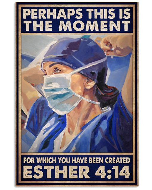 Perhaps this is the moment for which you were created Esther 4 14 Nurse poster