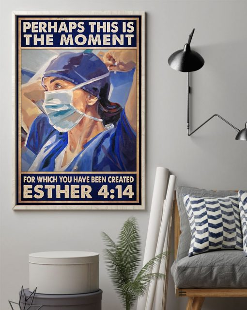 Perhaps this is the moment for which you were created Esther 4 14 Nurse poster1