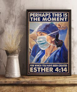 Perhaps this is the moment for which you were created Esther 4 14 Nurse poster3