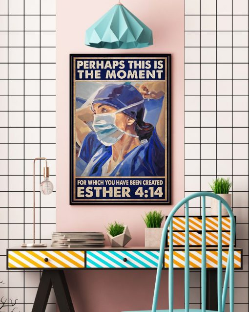 Perhaps this is the moment for which you were created Esther 4 14 Nurse poster6