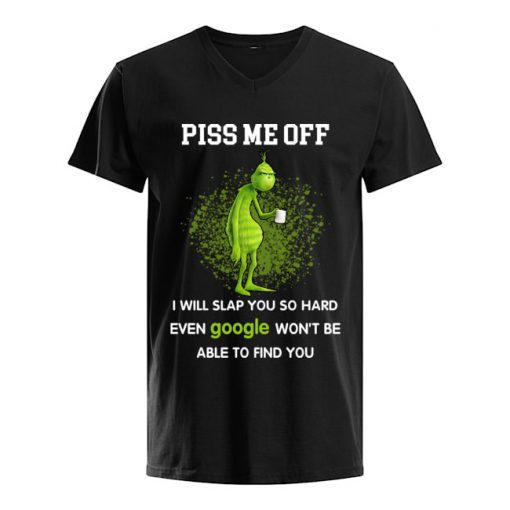 Piss me off I will slap you so hard even google won't be able to find you Grinch V-neck