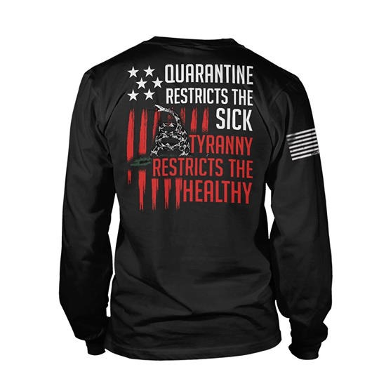 Quarantine restrictions the sick tyranny restricts the healthy shirt