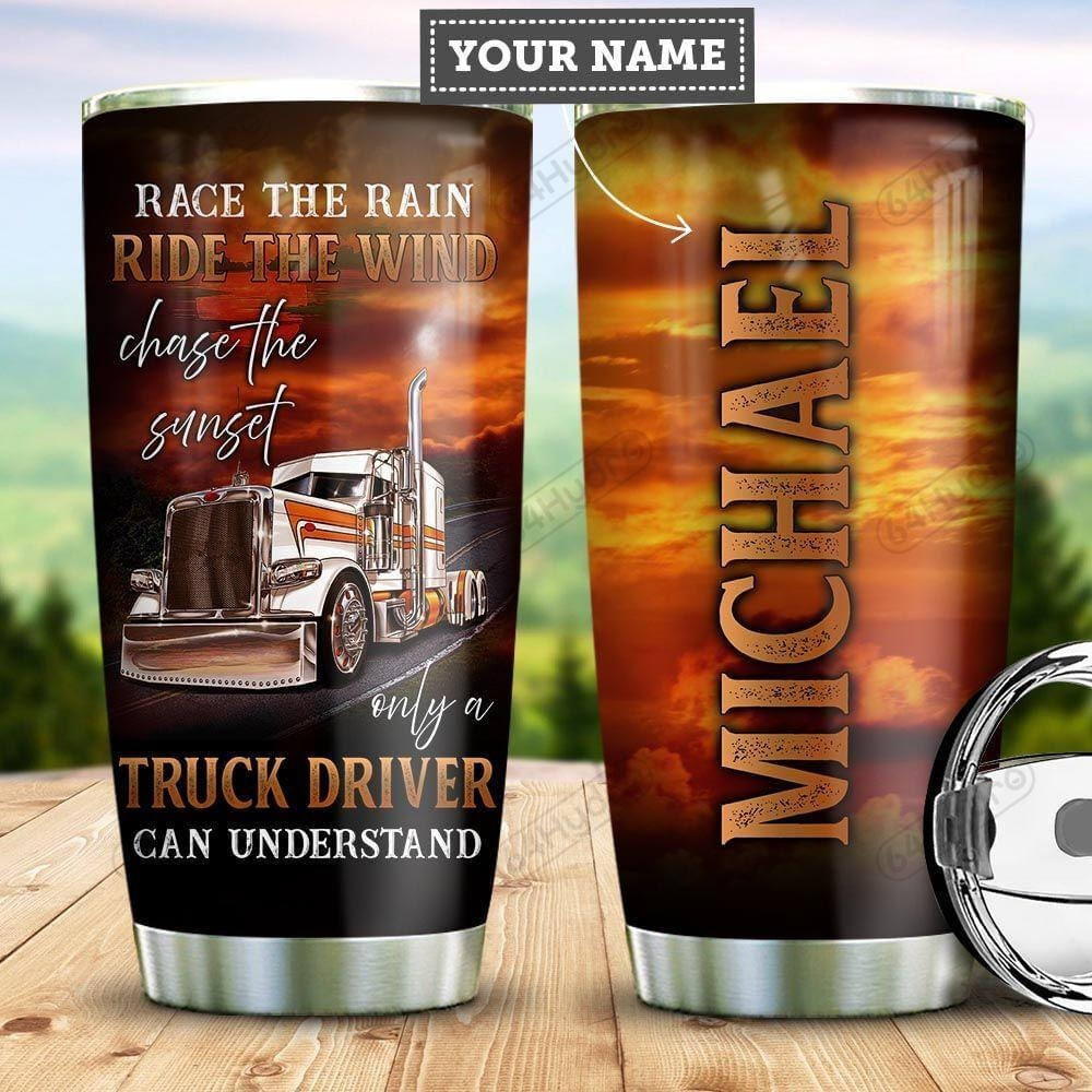 Race the rain ride the wind chase the sunset Only a truck driver can understand personalized tumbler