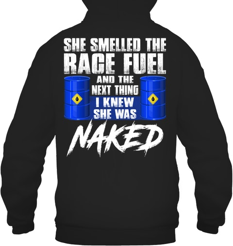 She smelled the race fuel and the next thing I knew she was naked hoodie