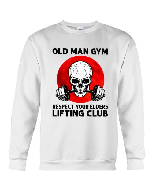 Skull Old Man Gym Respect Your Elders Lifting Club swetahirt