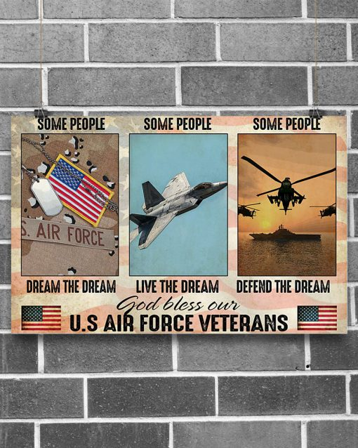 Some people dream the dream Some people live the dream Some people defend the dream God bless our US Air Force Veterans poster 1