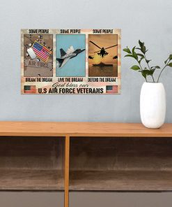 Some people dream the dream Some people live the dream Some people defend the dream God bless our US Air Force Veterans poster 2