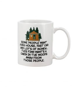 Some people want a big house fast car and lots of money This finn wants a cabin in the woods away from those people mug