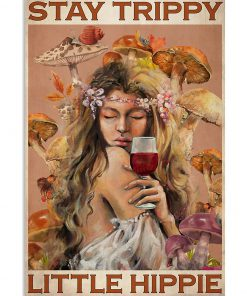 Stay Trippy Little Hippie Girl And Wine Poster