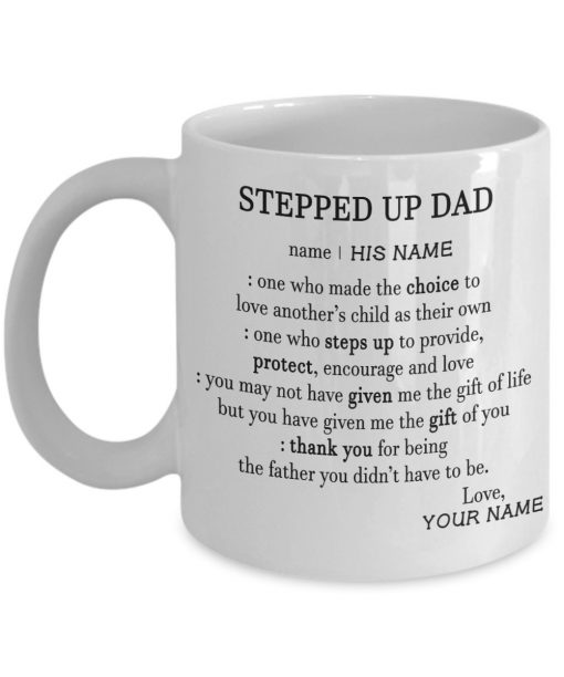 Stepped up dad definition One who made the choice to love another's child as their own personalized mug