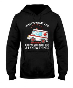 That's what I do I drive wee woo bus and I know things Hoodie